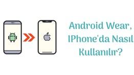 Android Wear, IPhone'da Nasıl Kullanılır?