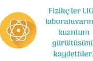 Fizikçiler LIGO laboratuvarında kuantum gürültüsünü kaydettiler.